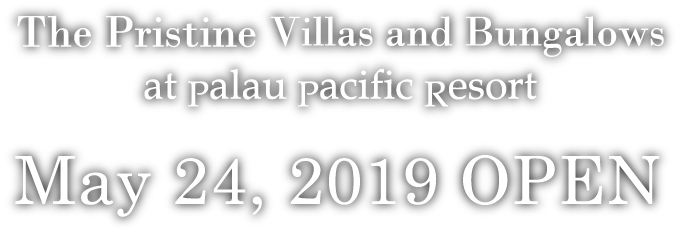 The Pristine Villas and Bungalows at Palau Pacific Resort May 24, 2019 OPEN